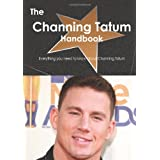 The Channing Tatum Handbook - Everything You Need to Know about Channing Tatumby Emily Smith