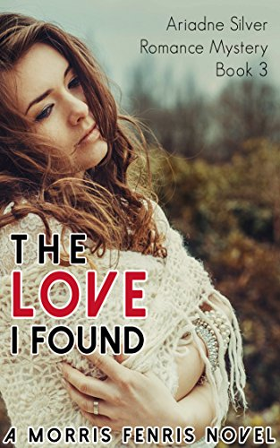 The Love I Found (Ariadne Silver Romance Mystery #3)