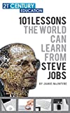 101 Lessons The World Can Learn From Steve Jobs: 100+ Pages Of Everything You Can Learn And Apply From Steve Jobs