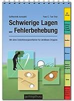 Golftechnik kompakt: Schwierige Lagen und Fehlerbehebung: Mit allen Erleichterungsverfahren für strafloses Droppen