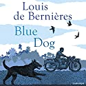 Blue Dog Audiobook by Louis de Bernières Narrated by Daniel Lapaine