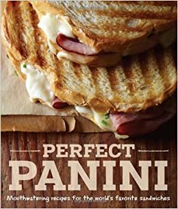 Perfect Panini: Mouthwatering recipes for the world's
