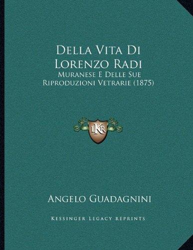 Della Vita Di Lorenzo Radi: Muranese E Delle Sue Riproduzioni Vetrarie (1875)
