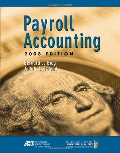 Payroll Accounting 2008 (with ADP's PC Payroll for Windows CD-ROM and Klooster/Allen's Computerized Payroll Accounting Software) 18th Edition by Bieg, Bernard J.; Toland, Judith A. published by South-Western College Pub Paperback