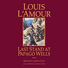 Last Stand at Papago Wells: A Novel Audiobook by Louis L'Amour Narrated by Jason Culp