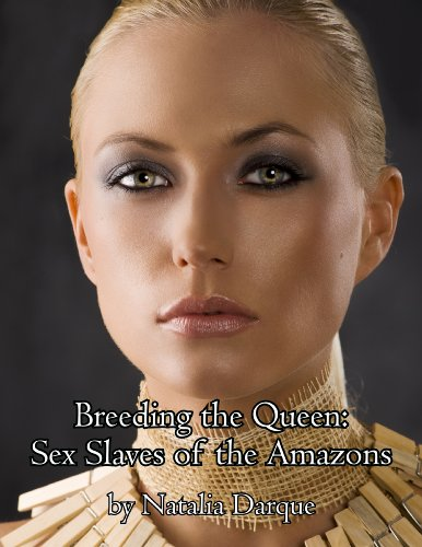 Natalia Darque - Breeding the Queen: Sex Slaves of the Amazon (Sex Slaves of the Amazons Book 1)