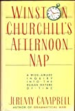 Winston Churchill's Afternoon Nap: A wide-awake inquiry into the human nature of time (0671475479) by Campbell, Jeremy
