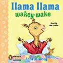 Llama Llama Wakey-Wake (       UNABRIDGED) by Anna Dewdney Narrated by Anna Dewdney