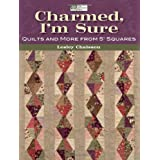 "Charmed, I'm Sure: Quilts and More from 5"" Squares ~ Lesley Chaisson"