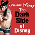 The Dark Side of Disney Audiobook by Leonard Kinsey Narrated by Jeffrey Kafer