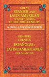 Great Spanish and Latin American Short Stories of the 20th Century/Grandes cuentos espanoles y latinoamericanos del siglo XX: A Dual-Language Book