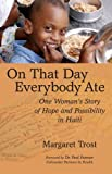 Image of On That Day, Everybody Ate: One Woman's Story of Hope and Possibility in Haiti