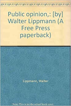public opinion by walter lippmann summary 01012017  according to price (2007), the concept of 'public opinion' came into use in the 18th century, with the creation of the printing press and.