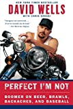 Perfect I'm Not: Boomer on Beer, Brawls, Backaches, and Baseball (0060748117) by Wells, David