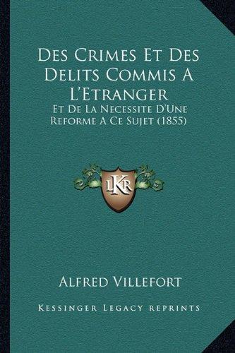 Des Crimes Et Des Delits Commis A L'Etranger: Et de La Necessite D'Une Reforme a Ce Sujet (1855)