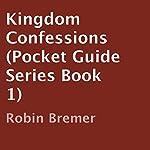 Kingdom Confessions: Pocket Guide, Book 1 | Robin Bremer
