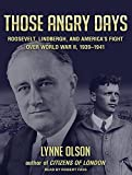 Those Angry Days: Roosevelt, Lindbergh, and Americas Fight over World War II, 1939-1941