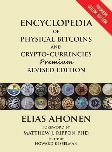 Encyclopedia of Physical Bitcoins and Crypto-Currencies, Premium Revised Edition [Ahonen, Elias] (Tapa Dura)