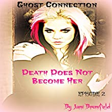 Death Does Not Become Her: Ghost Connection, Episode 2 (       UNABRIDGED) by Jami Brumfield Narrated by Vanessa Reynolds