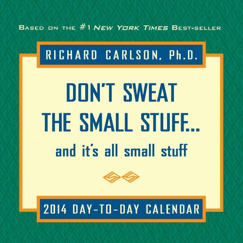 Don'T Sweat The Small Stuff 2014 Day-To-Day Calendar: And It'S All Small Stuff