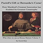 Pacioli's Gift or Bernanke's Curse?: Why What We Use as Money Matters, Book 5 | David Mint