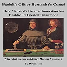 Pacioli's Gift or Bernanke's Curse?: Why What We Use as Money Matters, Book 5 (       UNABRIDGED) by David Mint Narrated by Trevor Croft