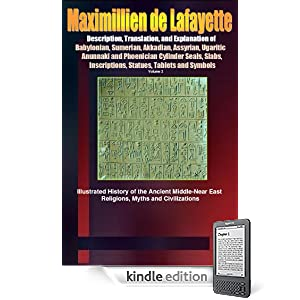 Description, Translation, and Explanation of Babylonian, Sumerian, Akkadian, Assyrian, Ugaritic, Anunnaki and Phoenician Cylinder Seals, Slabs, Inscriptions, ... the Middle East, Near East, and Asia Minor.)