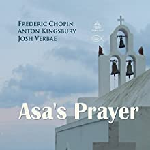 Asa's Prayer Performance Auteur(s) : Frederic Chopin, Anton Kingsbury Narrateur(s) : Josh Verbae