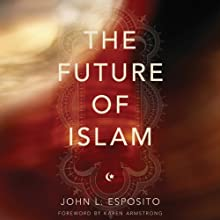 The Future of Islam  (       UNABRIDGED) by John L. Esposito Narrated by Peter Ganim