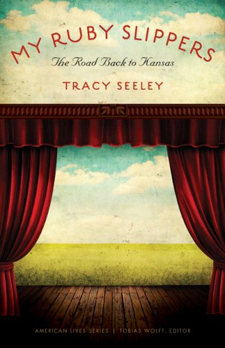 My Ruby Slippers: The Road Back to Kansas (American Lives), Tracy Seeley