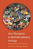 img - for Arts Therapists in Multidisciplinary Settings: Working Together for Better Outcomes book / textbook / text book