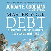 Master Your Debt: Slash Your Monthly Payments and Become Debt Free | [Jordan E. Goodman]