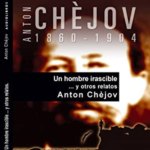 Un hombre irascible... y otros relatos [An Irascible Man... and Other Stories] | [Anton Chèjov]