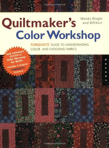 Quiltmaker&#039;s Color Workshop: The FunQuilts&#039; Guide to Understanding Color and Choosing Fabrics