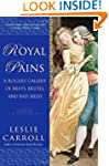 Royal Pains: A Rogues' Gallery of Bra...