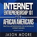 Internet Entrepreneurship 101 for African Americans: Practical Methodologies for Achieving in Internet Business Audiobook by Jason Moore Narrated by Len Phillips