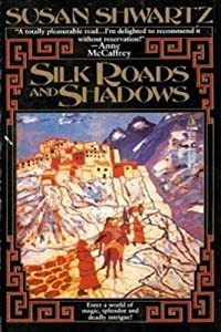 Silk Roads and Shadows by Susan Shwartz