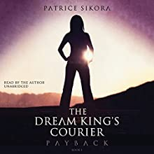Payback: The Dream King's Courier Series, Book 1 Audiobook by Patrice Sikora Narrated by Patrice Sikora
