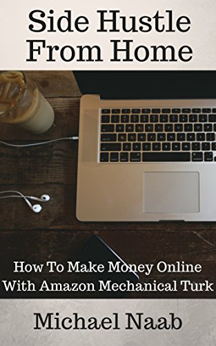 Side Hustle From Home: How To Make Money Online With Amazon Mechanical Turk (Mechanical Turk Service compare prices)
