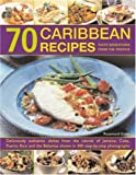 70 Caribbean Recipes: Tropical taste sensations from the islands in the sun: deliciously authentic dishes from the islands of Jamaica, Cuba, Puerto ... shown in over 300 step-by-step photographs
