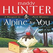 Alpine for You: A Passport to Peril Mystery | [Maddy Hunter]