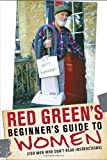 img - for Red Green's Beginner's Guide to Women: (For Men Who Don't Read Instructions) book / textbook / text book