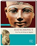 Hatschepsut. Eine Frau als König von Ägypten (Zaberns Bildbände zur Archäologie)