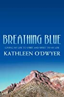 Breathing Blue: Giving my life to Spirit and Spirit to my life
