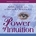 The Power of Intuition Speech by Judith Orloff, Deepak Chopra Narrated by Judith Orloff, Deepak Chopra