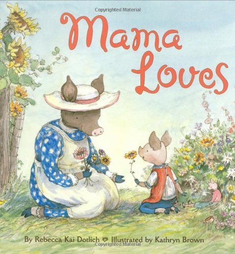 Mama Loves: Rebecca Kai Dotlich, Kathryn Brown: 9780060294076: Amazon.com: Books