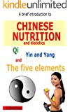 A Brief Introduction to Chinese Nutrition and Dietetics - Qi, Yin Yang and the five elements (English Edition)