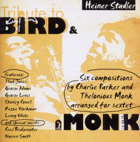 Tribute to Bird &amp; Monk by Heiner Stadler,&#32;Charlie Parker,&#32;Thelonius Monk,&#32;Thad Jones and George Adams
