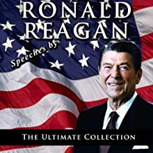 Speeches by Ronald Reagan: The Ultimate Collection Speech by Ronald Reagan Narrated by Ronald Reagan