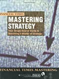 img - for Mastering Strategy: the Complete MBA Companion in Strategy (Financial Times Mastering Series) by University of Chicago (2000-08-02) book / textbook / text book